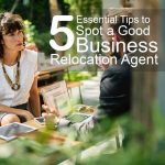 5 Essential Tips to Spot a good Business Relocation Agent