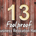Business relocation hacks just like any life hacks, are ingenious methods to untangle the complexity of any complex processes.